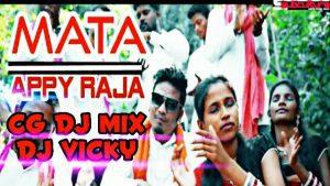 APPY RAJA - MATA (CG DANCE UT MIX) DJ VICKY