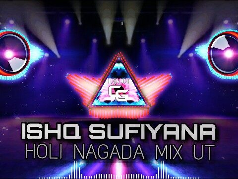 Ishq Sufiyana (Holi Nagada Ut Mix) Dj Chotu Latuwa And Dj Ajay