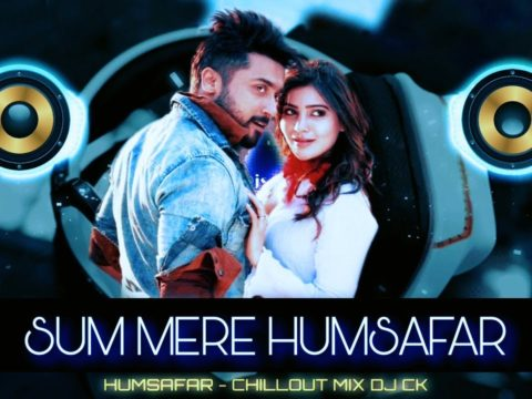 New Hindi Remix Sad Song - Humsafar Chill Out Mix DJ CK