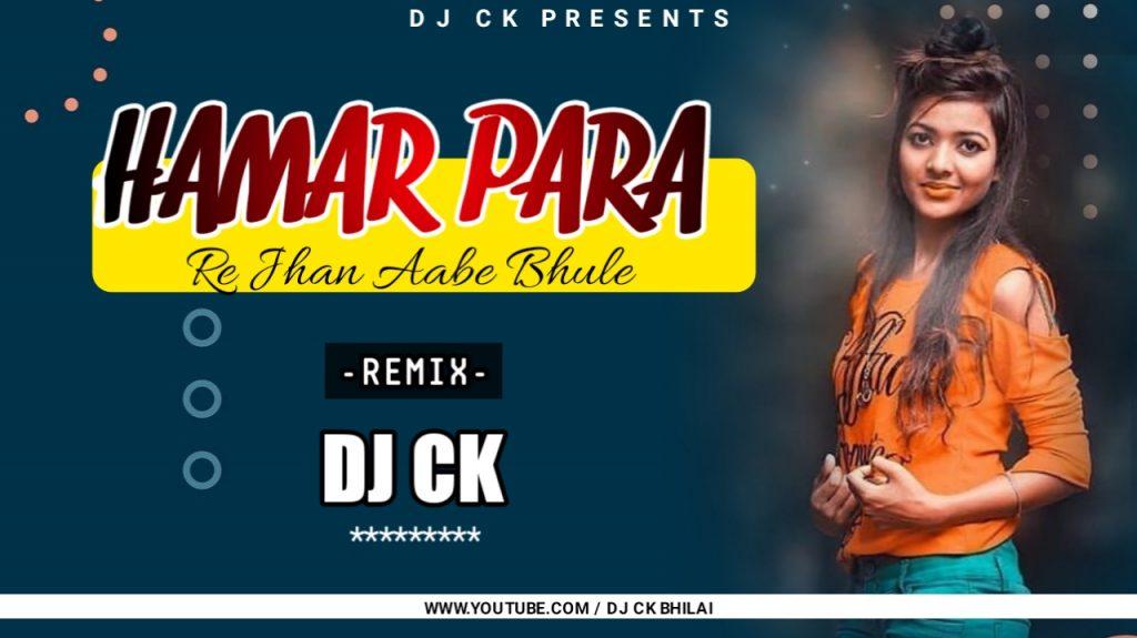 Hamar Para Re Jhan Aabe Bule (Cg Song) Remix DJ CK