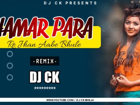 Hamar Para Re Jhan Aabe Bule (Cg Song) Remix DJ CK