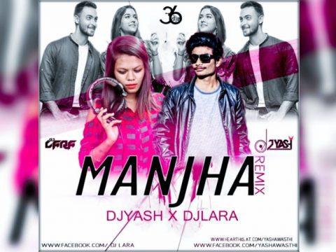 Manjha Remix Dj Yash Awashthi X Dj Lara