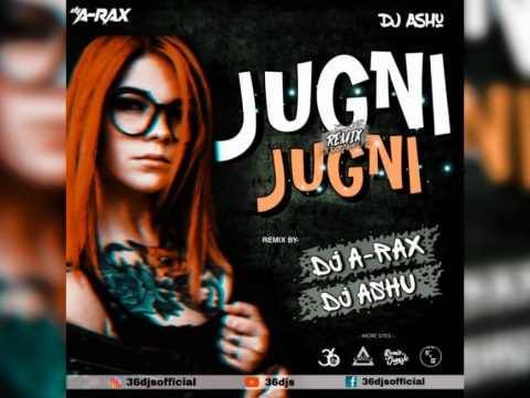 Bollywood Dj Song - Jugni Jugni Remix DJ Ashu X A-Rax
