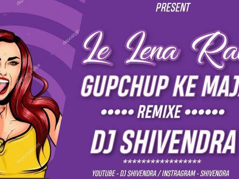 Cg Dj Remix - Le Lena Rani Gupchup Ke Maja Dj Shivendra